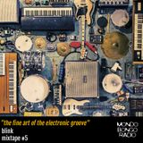 "053. Blink Mixtape #5 ""The fine art of the electronic groove"""