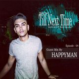 Till Next Time EP - 04 Guest Mix By HAPPYMAN