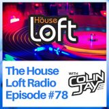 The House Loft Radio With DJ Colin Jay #78