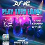 DJ VC - Play This Loud! Episode 109 THROWBACKS  (Party 103)