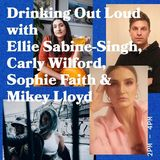 Drinking Out Loud w/ Ellie Sabine-Singh, Carly Wilford, Sophie Faith and Mikey Lloyd - 17.04.2019