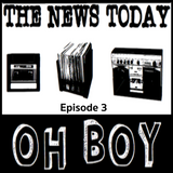 The News Today, Oh Boy:  Episode 3