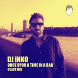 "Dj Inko - ""Once Upon A Time In A Bar"" Guest Mix"