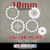 40mm episode 025 Abhishek Mantri ft Red Lyne