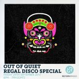 Out Of Quiet pt.40 - Regal Disco Special 29th September 2017