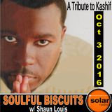 [Listen Again] **SOULFUL BISCUITS ** KASHIF Tribute  w/ Shaun Louis Oct 3 2016