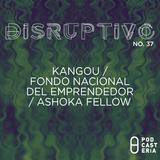 Disruptivo No. 37 - Kangou / Fondo Nacional del Emprendedor / Convocatoria Ashoka Fellow.