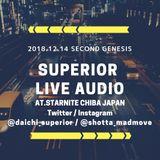 2018.12.14 SUPERIOR LIVE AUDIO [SECOND GENESIS] @STARNITE CHIBA JAPAN
