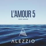 ALEZZIO - L'Amour 5 [Deep House Set]