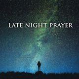 Late Night Prayer