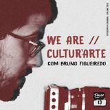Ep.13 : We Are Cultur'Arte , c/Bruno Figueiredo