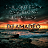 ChillOut From Barcelona to Dallas