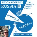 Reconsidering Russia Podcast #4: Halyna Mokrushyna