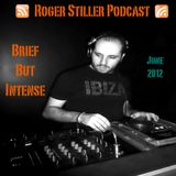 Roger Stiller - Brief But Intense - Podcast June 2012