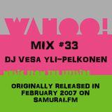 Wahoo! 33 - DJ Vesa Yli-Pelkonen - Samurai FM mix from Feb 2007