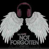 Not Forgotten: 10 Year Anniversary
