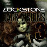 Lockstone Presents Dark Visions Episode 3