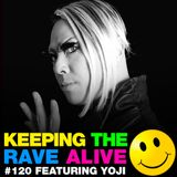 Keeping The Rave Alive Episode 120 featuring Yoji