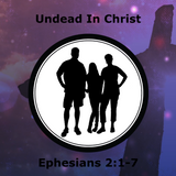 Undead In Christ Ephesians 2:1-7