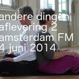 Andere Dingen Aflevering 2 Amsterdam FM 4 juni 2014