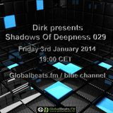 Dirk pres. Shadows Of Deepness 029 (3rd January 2014 on Globalbeats.fm)