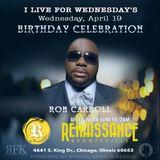 Ron Carroll #1 Birthday Celebration @ I Live for Wednesdays 4/19/17