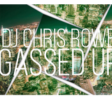 Gassed Up Mix by DJ Chris Rowe (Explicit)