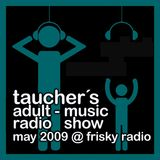 taucher´s adult-music radio show @ friskyradio_may 2009