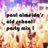 Paul Almeida's Old School Party Mix 1