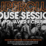 SUPERCLUB HOUSE SESSION 8 BY JFC JAVIER F CHUMILLAS