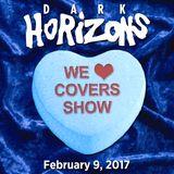 Dark Horizons Radio - 2/9/17 (We ♥ Covers Show)