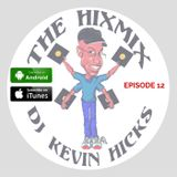 THE HIXMIX Podcast Ep 12 Mixed By DJ Kevin Hicks