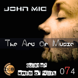 The Art of Music 074 with John Mig - Guest Mix Kris O' Neil