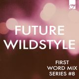 First Word Mix Series #8: Future Wildstyle