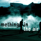 SOMETHING IN THE AIR.......(1964 - 2010)