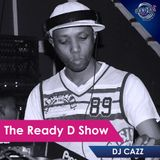 DJ Cazz Plays The Ready D Show (11 April 2018)