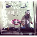 Harriet Rose Show Episode 23 - Producers Special