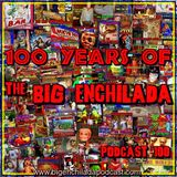 BIG ENCHILADA 100: One Hundred Years of The Big Enchilada