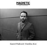 MAGNETIC Magazine Guest Podcast: Vanilla Ace