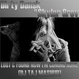 Dirty Dansk vs Skylar Grey - Lost & Found VS I'm Coming Home (DJ Taj Mashup)