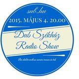 Dub Székház Radio Show 04/05/2015