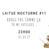 Laitue Nocturne #11 - Bouge pas comme ça tu me fatigues