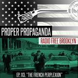 """Proper Propaganda Ep. 113, """"The French Perplexion"""""""