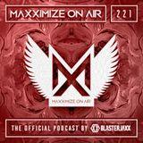 Blasterjaxx present Maxximize On Air #221