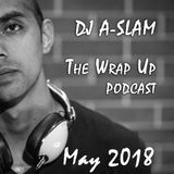 The Wrap Up (Top Trax & Rmx's of May 2018) - DJ A-SLAM #DivinityDjs #GlobalPartyStarters