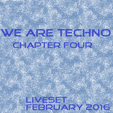 We are techno (Chapter four) live set February 2016