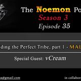 The Noemon Podcast - ep.35 (Season 3) (Guest vCream) - Building the Perfect Tribe, part 1