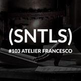 SNTLS #103: Atelier Francesco