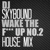 HOUSE MIX // Wake The F**** Up. NO.2