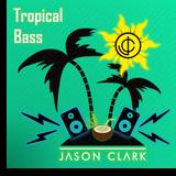 DJ Jason Clark - Tropical Bass Apr 14 2018